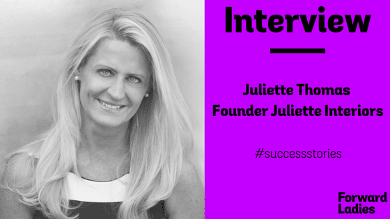 SUCCESS STORIES: AN INTERVIEW WITH JULIETTE THOMAS OF JULIETTE INTERIORS